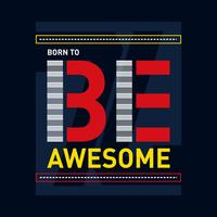born to be awesome design graphic typography for t-shirt