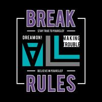 Slogan break all rules. Grunge design. T-shirt graphics