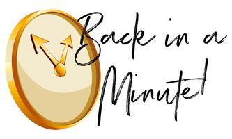 Reloj dorado y frase de vuelta en un minuto. vector