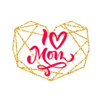 I love Mom hand lettering text in frame of gold geometric heart on Mother Day. Vector illustration. Good for greeting card, poster or banner, invitation postcard icon