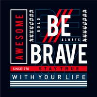 always be brave  typography t shirt graphic design slogan tee