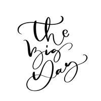 Le nozze del testo dell'iscrizione di vettore di Big Day su fondo bianco. Parole scritte a mano di design decorativo in caratteri ricci. Grande design per un biglietto di auguri o una stampa, stile romantico