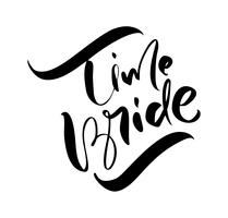 Testo dell'iscrizione di vettore della sposa di tempo su fondo bianco. Parole scritte a mano di design decorativo in caratteri ricci. Grande design per un biglietto di auguri o una stampa, stile romantico