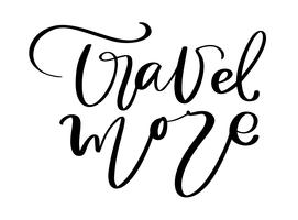 Hand drawn text Travel more vector inspirational lettering design for posters, flyers, t-shirts, cards, invitations, stickers, banners. Brush pen modern calligraphy isolated on a white background