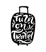 Turn on Travel inspiration quotes on suitcase silhouette. Pack your bags for a great adventure. Motivation for traveling poster typography