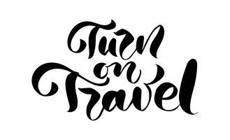 Testo disegnato a mano Turn to Travel vector lettering di ispirazione per poster, volantini, t-shirt, cartoline, inviti, adesivi, banner. Calligrafia moderna isolato su uno sfondo bianco