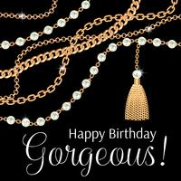 Happy birthday gorgeous. Greeting card design with pears and chains golden metallic necklace. On black