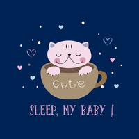 Cat in a cute style sleeping in a mug. Sleep, my baby. Lettering. Vector