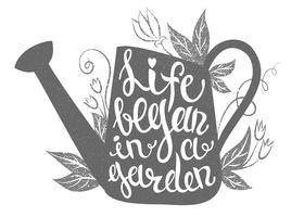 Lettering - Life began in a garden. Vector illustration with watering can