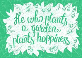 Lettering He who plants a garden plants happiness. Vector illustration.