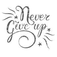 Motivation quote Never Give up. Hand drawn design element for greeting card, poster or print. Never give up inspiration quote. Hand drawn inspiration quote. Calligraphic lettering inspiration quote .