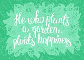 Lettering He who plants a garden plants happiness. Vector illustration with leav