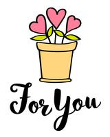 Hand written lettering For You and hearts in flower pot  Valentines day card, poster, t-shirt print. Vector valentines day illustration.