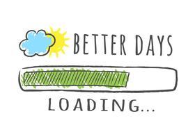 Barra de progresso com inscrição - dias melhores carregando e sol com nuvem em estilo esboçado. Ilustração vetorial para design de t-shirt, cartaz ou cartão.