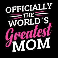 Officially The World's Greatest Mom