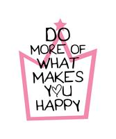Inspirational quote do more of what makes you happy