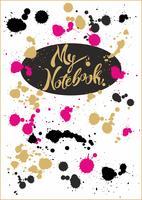 Gestaltung des Deckblatts des Notebooks. Mein Notebook. Stylischer Schriftzug. Helle türkisfarbene Abdeckung mit bunten Spritzer und Farbflecken. Vektor-illustration