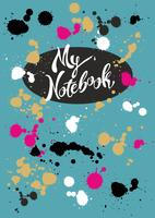 Design of the cover of the notebook. My notebook. Stylish lettering. Bright turquoise cover with colorful splashes and blots of paint. Vector illustration.