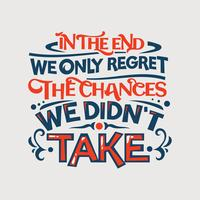 Inspirational and motivation quote. In the end we only regret the changes, we didn't take