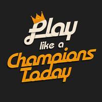 Juega como un campeón hoy