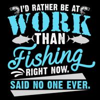 Id Rather Be At Work Than Fishing vector
