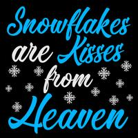 Snowflakes Are Kisses From Heaven vector