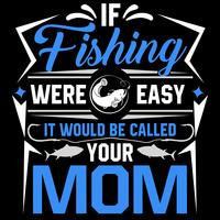If Fishing Were Easy It Would Be Called Your Mom vector