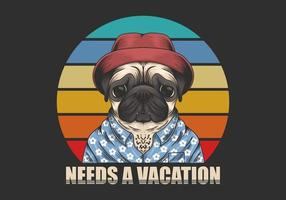 Pug dog wearing a hat and shirt with Needs a vacation text