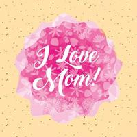 mothers day card with abstract pink shapes, floral pattern and I Love Mom text