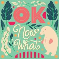 OK, now what, hand lettering poster with bear and leaves