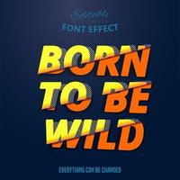 Born To Be Wild Text, Editable Font Effect vector