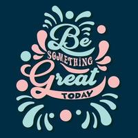 Be something great today typography