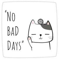 Cat Cartoon Doodle with No Bad Days Quote vector