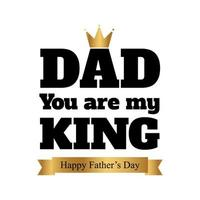 Dad you are my king typography with crown vector
