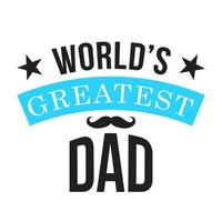 World's greatest dad typography with mustache vector