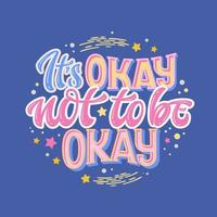 It's okay not to be okay - hand drawn lettering phrase vector
