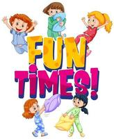 Font design for word fun times with girls at slumber party vector