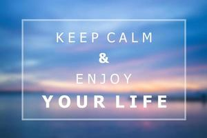 Keep calm and enjoy your life inspirational quote