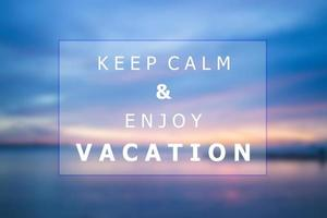 Keep calm and enjoy vacation quote