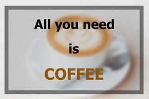 All you need is coffee inspirational quote