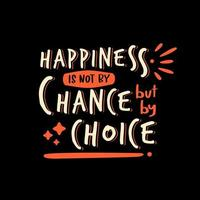 Happiness is not by chance but by choice quotes design vector