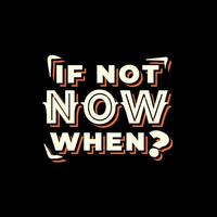 If not now when quotes design vector