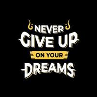 Never give up on your dreams quotes design vector