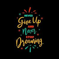 Never give up and never stop dreaming quotes design vector