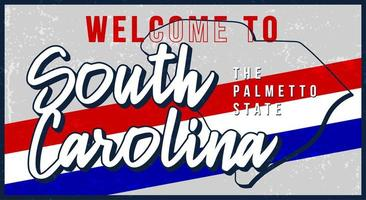 Welcome to South Carolina vintage rusty metal sign vector illustration. Vector state map in grunge style with Typography hand drawn lettering