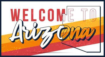 Welcome to Arizona vintage rusty metal sign vector illustration. Vector state map in grunge style with Typography hand drawn lettering