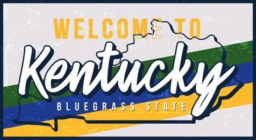 Welcome to Kentucky vintage rusty metal sign vector illustration. Vector state map in grunge style with Typography hand drawn lettering