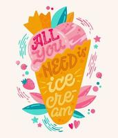 All you need is ice cream - Colorfull illustration with ice cream lettering for decoration design. vector