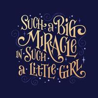 Inspiration fantasy phrase - Such a big miracle in such a little girl. vector