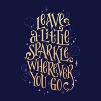 Fantasy lettering phrase - Leave a little sparkle wherever you go